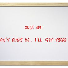 Rule-1-Dont-rush-me-Ill